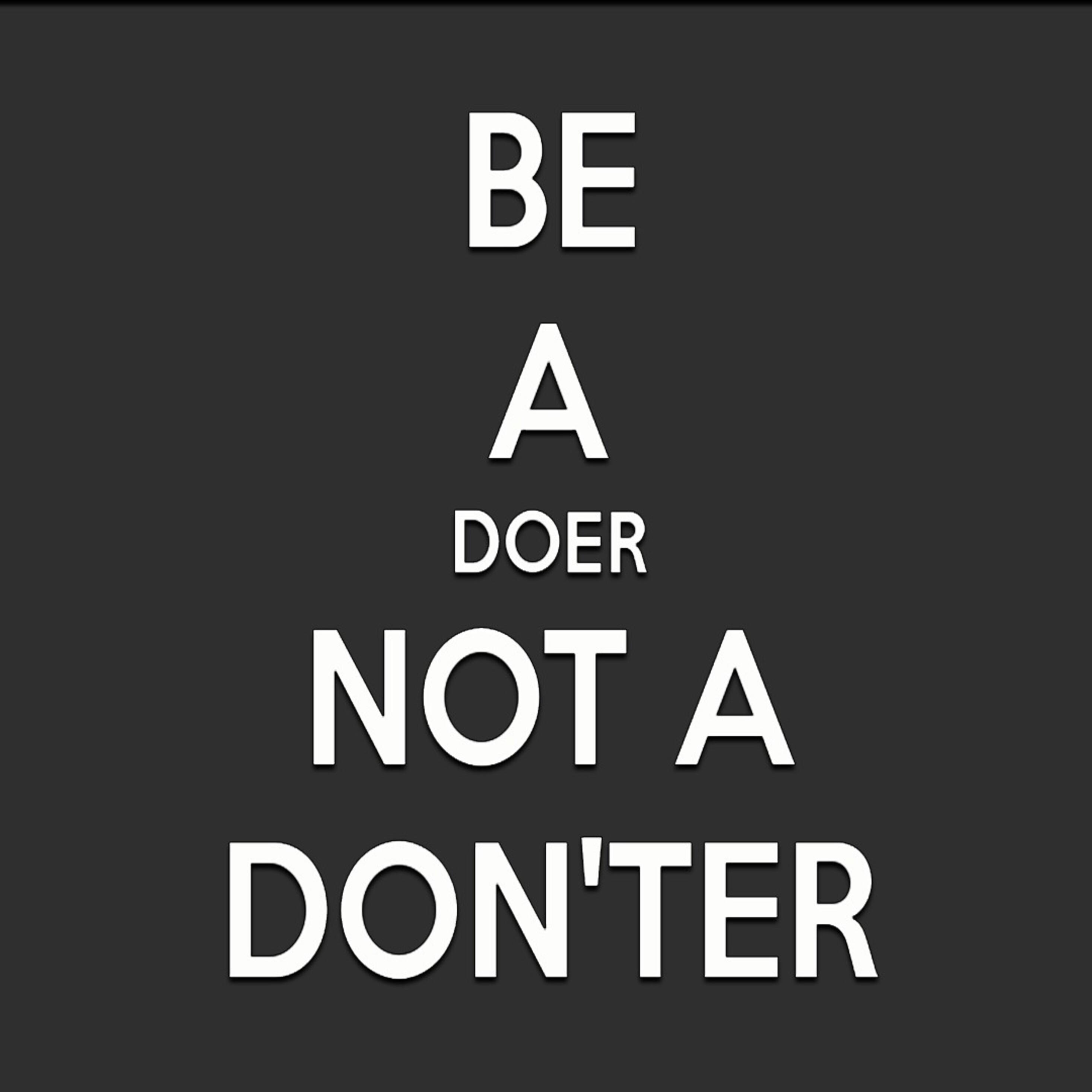 be-a-doer-not-a-donter.jpg