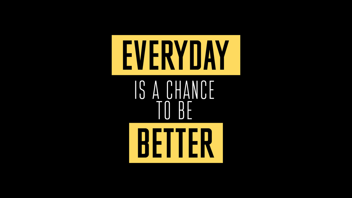 everyday-is-a-chance-to-be-better-6m.jpg