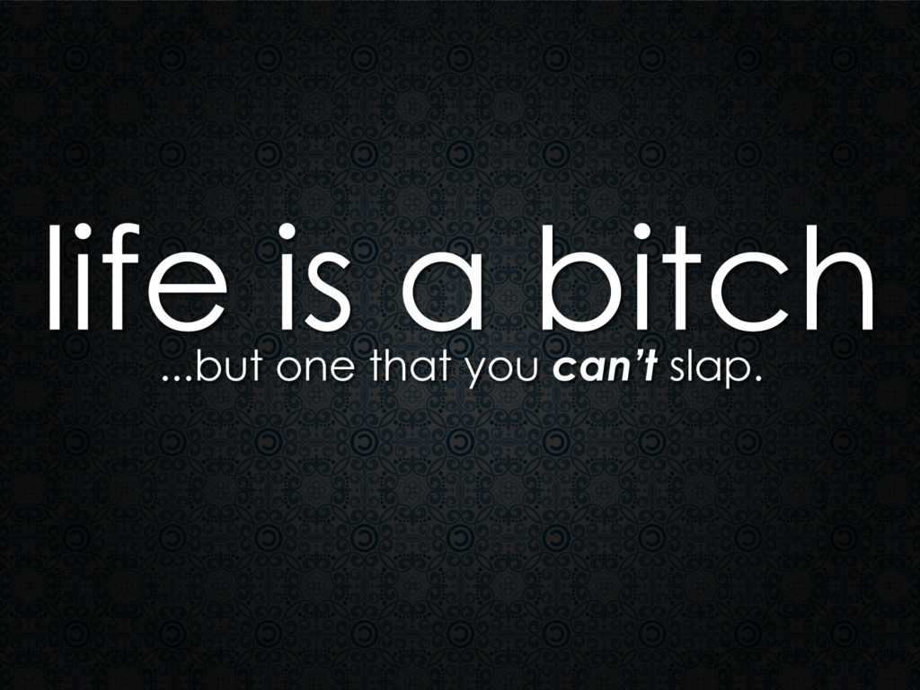 life-is-a-bitch-quote.jpg