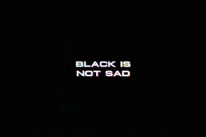 Black Is Not Sad Typography 4k