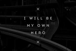 I Will Be My Own Hero 4k Wallpaper
