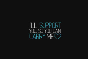 I Will Support You So You Can Carry Me Wallpaper