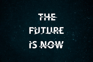The Future Is Now Wallpaper