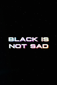 320x480 Black Is Not Sad Typography 4k