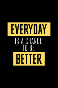 Everyday Is A Chance To Be Better