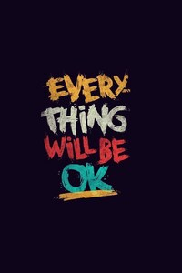 2160x3840 Everything Will Be Ok