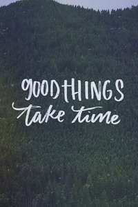 640x1136 Good Things Take Time